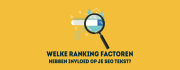 Deze 21 ranking factoren maken of breken je SEO teksten